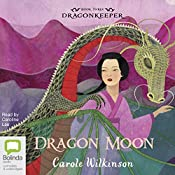 Dragon Moon: Dragonkeeper, Book 3 | Carole Wilkinson