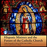 Hispanic Ministry and the Future of the Catholic Church | Fr. Kenneth G. Davis OFM Conv D Min
