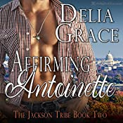 Affirming Antoinette: The Jackson Tribe, Book 2 | Delia Grace