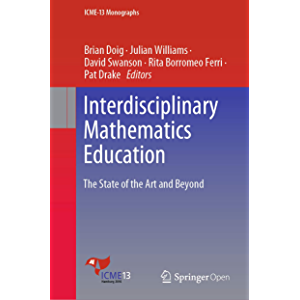 Interdisciplinary Mathematics Education: The State of the Art and Beyond (ICME-13 Monographs)