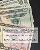 Operaciones en Forex, Inversiones Tu puedes mediano y largo plazo.: Hay  una  forma  con la  que  podemos  mejorar  nuestro nivel de vida,  FOREX. (Spanish Edition)