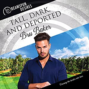 Audio Book Review: Tall, Dark, and Deported (Dreamspun Desires) by Bru Baker (Author) & Dorian Bane (Narrator)