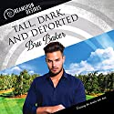 Tall, Dark, and Deported: Dreamspun Desires, Book 31 Audiobook by Bru Baker Narrated by Dorian Bane
