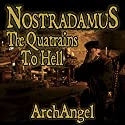 Nostradamus - The Quatrains to Hell Audiobook by  ArchAngel Narrated by David Michael Goldberg