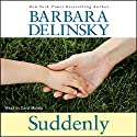 Suddenly Audiobook by Barbara Delinsky Narrated by Carol Monda