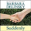 Suddenly Audiobook by Barbara Delinsky Narrated by Carol Monda