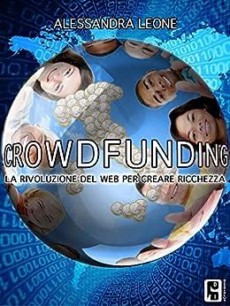 Amazon.com: Crowdfunding: La rivoluzione del web per creare ricchezza