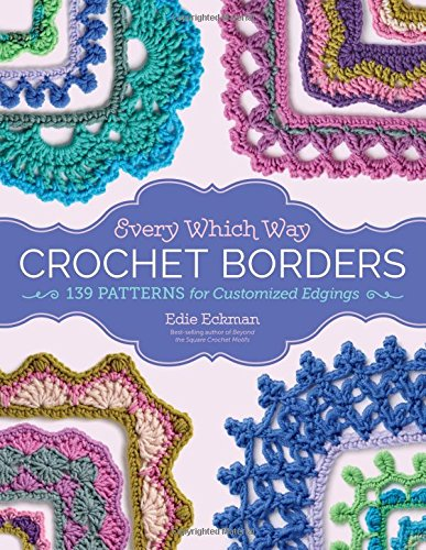 Every Which Way Crochet Borders 139 Patterns For Customized Edgings
