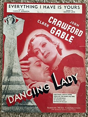 EVERYTHING I HAVE IS YOURS (Adamson and Lane SHEET MUSIC) from the 1933 film DANCING LADY with Joan Crawford (pictured), excellent condition, with writing on upper middle border, priced accordingly (Joan Crawford The Best Of Everything)