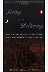 Seeing and Believing: How the Telescope Opened Our Eyes and Minds to the Heavens Paperback