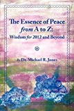 The Essence of Peace from a to Z: Wisdom for 2012 and Beyond, Michael Jones, 1468179977