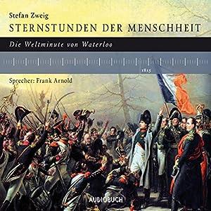 Sternstunden der Menschheit: Die Weltminute von Waterloo Hörbuch