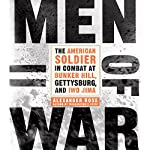 Men of War: The American Soldier in Combat at Bunker Hill, Gettysburg, and Iwo Jima | Alexander Rose