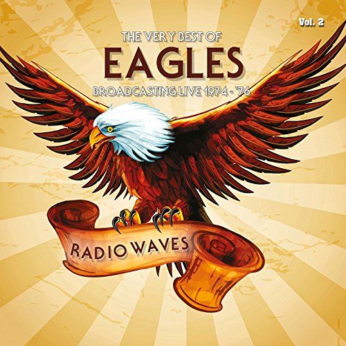 Radio Waves: The Very Best of Eagles Broadcasting Live 1974-1976, Vol. 2 (Best Albums Of 1972)