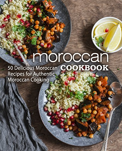 Moroccan Cookbook: 50 Delicious Moroccan Recipes for Authentic Moroccan Cooking by BookSumo Press