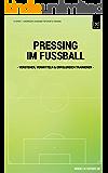 Pressing im Fussball: Pressing verstehen, vermitteln, trainieren & erfolgreich umsetzen