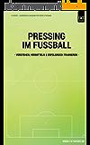 Pressing im Fussball: Pressing verstehen, vermitteln, trainieren & erfolgreich umsetzen (German Edition)