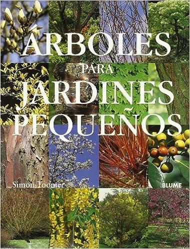 Arboles Para Jardines Pequenos Simon Toomer Manuel Pijoan Rotge - Jardines-pequenos