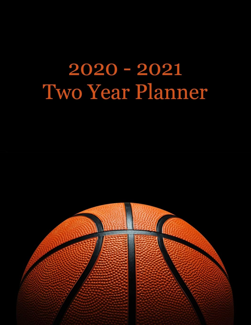 2020 – 2021 Two Year Planner: Basketball Cover – Includes Major
