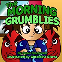 The Morning Grumblies: A Book About Waking Up Grumpy (Rhyming Children's Book Ages 2-7) by CreateSpace Independent Publishing Platform