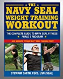img - for The Navy SEAL Weight Training Workout: The Complete Guide to Navy SEAL Fitness - Phase 2 Program book / textbook / text book
