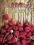 Raspberry Recipes: Top 50 Most Delicious Raspberry Recipes (Recipe Top 50's Book 56)