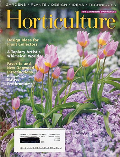 (Horticulture April 2006 Magazine For Gardener's Everywhere A TOPIARY ARTIST'S WHIMSICAL WORLD)
