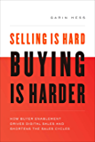 Selling Is Hard. Buying Is Harder: How Buyer Enablement Drives Digital Sales and Shortens the Sales Cycle