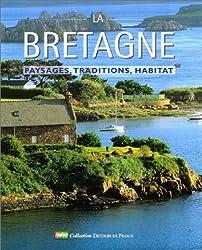 LA BRETAGNE. Paysages, traditions, habitat