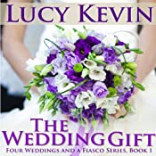 The Wedding Gift : Four Weddings and Fiasco Series, Book 1 | Lucy Kevin