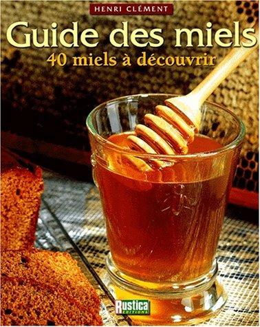 Guide des miels Broché – 9 mars 2002 Henri Clément Editions Rustica 2840384477 AKA2840384477