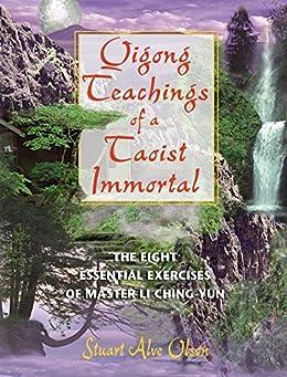 Qigong Teachings of a Taoist Immortal: The Eight Essential Exercises of Master Li Ching-yun by [Olson, Stuart Alve]