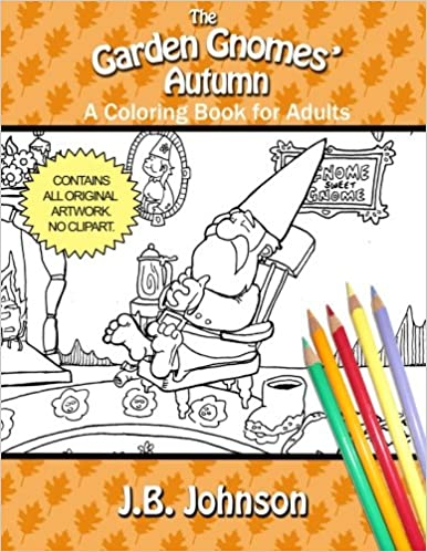 Amazon The Garden Gnomes Autumn A Coloring Book For Adults Chroma Tomes Volume 12 9781522725411 J B Johnson Books