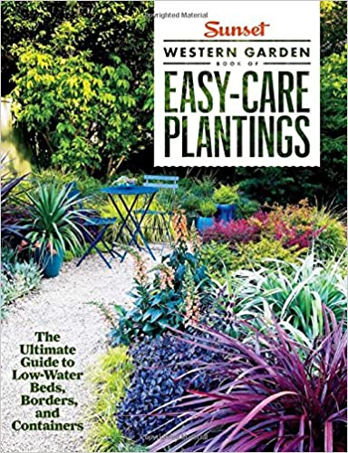 Sunset Western Garden Book Of Easy Care Plantings: The Ultimate Guide To Low  Water Beds, Borders, And Containers: The Editors Of Sunset: 9780376030122:  ...