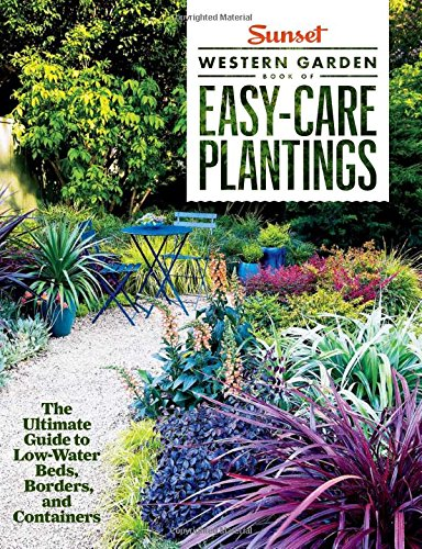Sunset Western Garden Book of Easy-Care Plantings: The Ultimate Guide...