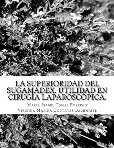 La superioridad del Sugamadex. Utilidad en cirugia laparoscopica. (Spanish Edition) [Mrs Maria Isabel Tomas Borrego - Mrs Virginia Marina Goutayer Bachmaier] (Tapa Blanda)