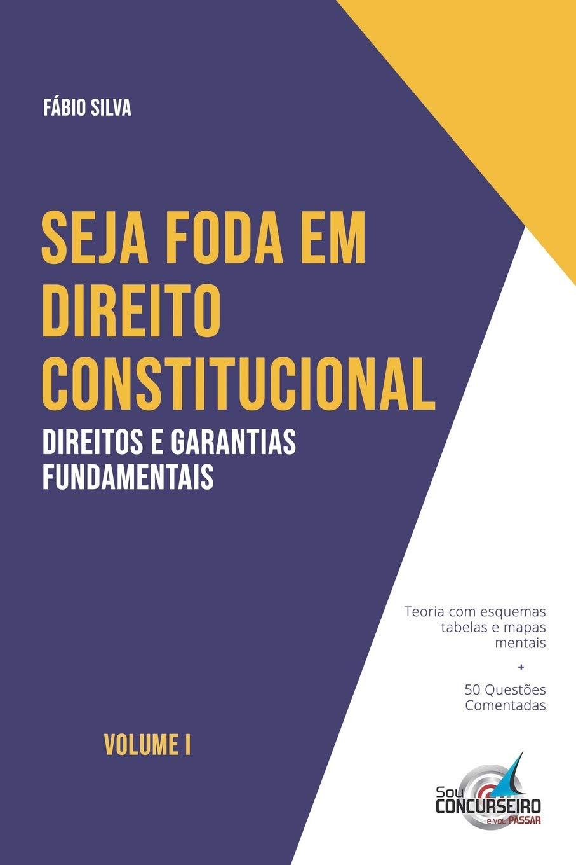 SEJA FODA EM DIREITO CONSTITUCIONAL  Aprenda De Forma Simples E Direta Tudo Sobre Direitos E Garantias Fundamentais