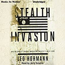Stealth Invasion: Muslim Conquest Through Immigration & Resettlement Jihad Audiobook by Leo Hohmann Narrated by Jerry Sciarrio