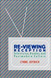 Re-Viewing Reception : Television, Gender, and Postmodern Culture, Joyrich, Lynne, 0253330769
