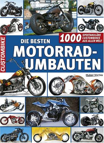 Die besten Motorradumbauten: 1000 spektakuläre Custombikes aus aller Welt
