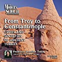 The Modern Scholar: From Troy to Constantinople: The Cities and Societies of Ancient Turkey Lecture by Jennifer Tobin Narrated by Jennifer Tobin