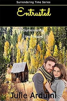 Entrusted: Surrendering the Present (Surrendering Time Book 1) by [Arduini, Julie]