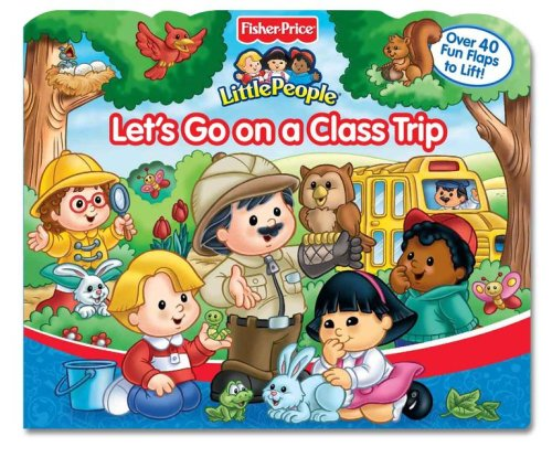 Fisher Price Let's Go On a Class Trip Lift the Flap (Fisher-price Little People) -