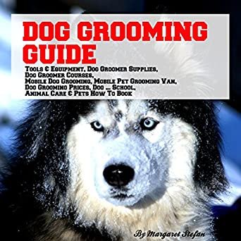 Amazon Com Dog Grooming Guide Tools Equipment Supplies Courses