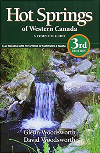 Hot Springs of Western Canada A Complete Guide Also Includes Some Hot Springs in Washington /& Alaska