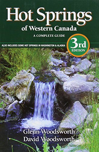 - Hot Springs of Western Canada: A Complete Guide Also Includes Some Hot Springs in Washington & Alaska