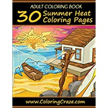 Adult Coloring Book: 30 Summer Heat Coloring Pages, Coloring Books For Adults Series By ColoringCraze.com (ColoringCraze Adult Coloring Books)