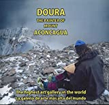 Doura - The Painter of Mount Aconcagua: The Highest Art Gallery in the World [Portuguese & English]