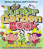 img - for New Junior Garden Book: Cool projects for kids to make and grow (Better Homes & Gardens) book / textbook / text book