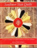 Sunflower State Quilts : A Guide to Publically Held Quilt Collections in the State of Kansas, Schlageck, Kathrine Walker, 1890751030